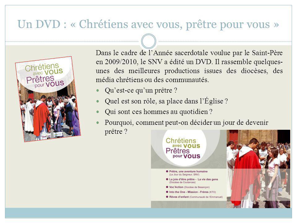 Un DVD : « Chrétiens avec vous, prêtre pour vous » Dans le cadre de lAnnée sacerdotale voulue par le Saint-Père en 2009/2010, le SNV a édité un DVD. I