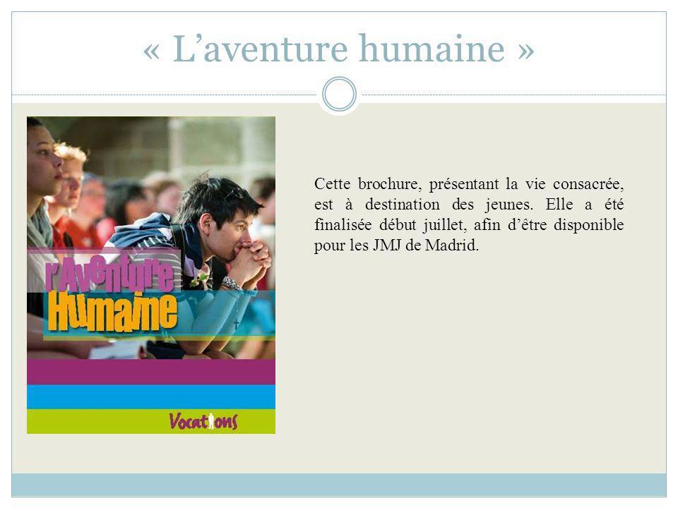 « Laventure humaine » Cette brochure, présentant la vie consacrée, est à destination des jeunes. Elle a été finalisée début juillet, afin dêtre dispon