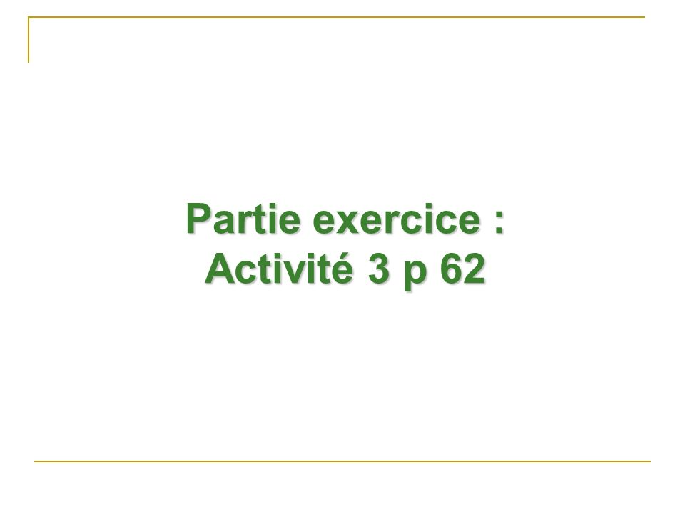 Partie exercice : Activité 3 p 62