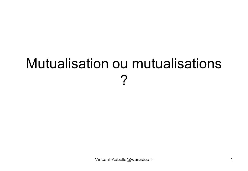 Mutualisation ou mutualisations ? Vincent-Aubelle@wanadoo.fr1