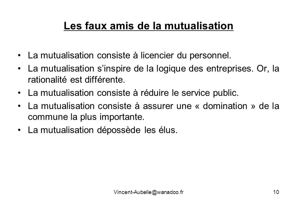 Les faux amis de la mutualisation La mutualisation consiste à licencier du personnel. La mutualisation sinspire de la logique des entreprises. Or, la