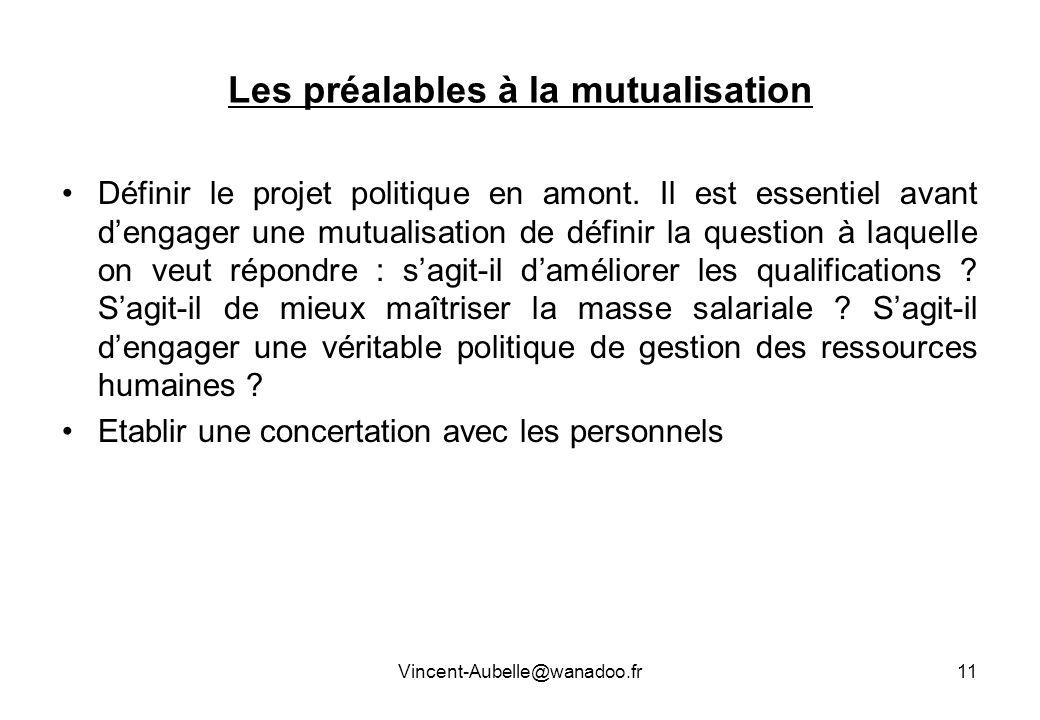 Vincent-Aubelle@wanadoo.fr11 Les préalables à la mutualisation Définir le projet politique en amont. Il est essentiel avant dengager une mutualisation