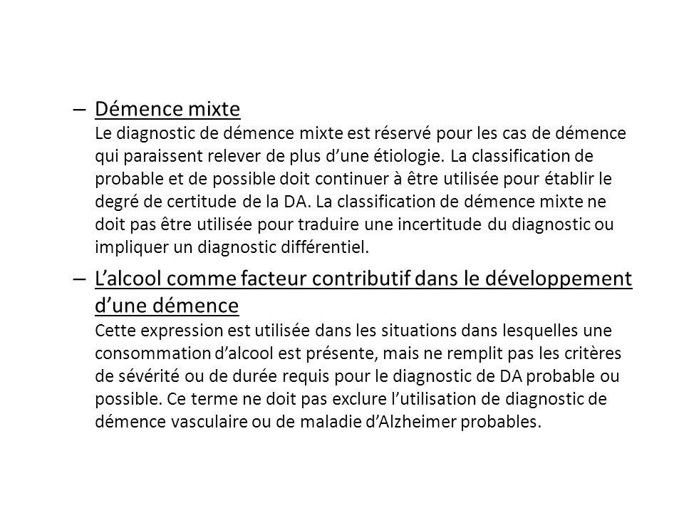– Démence mixte Le diagnostic de démence mixte est réservé pour les cas de démence qui paraissent relever de plus dune étiologie. La classification de