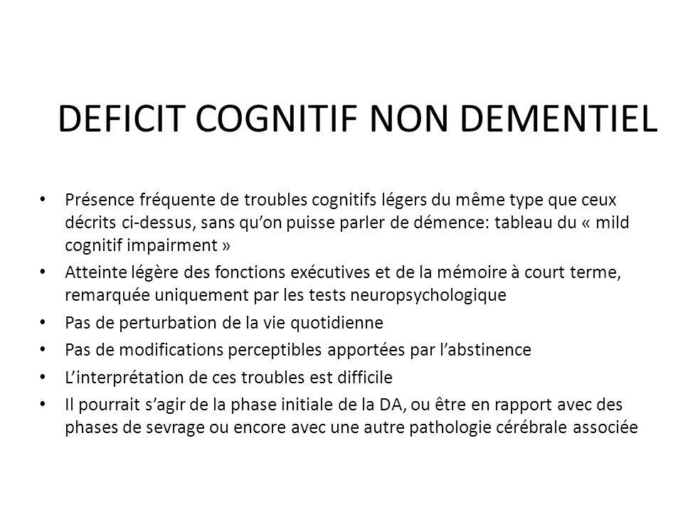 DEFICIT COGNITIF NON DEMENTIEL Présence fréquente de troubles cognitifs légers du même type que ceux décrits ci-dessus, sans quon puisse parler de dém