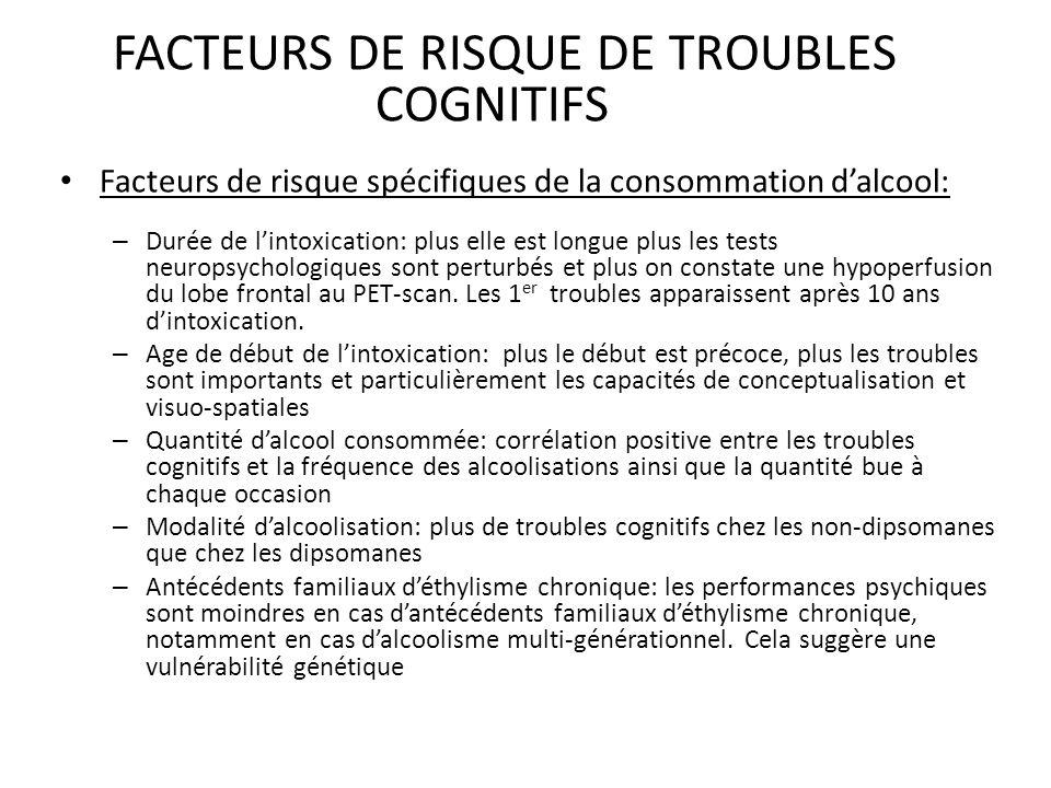FACTEURS DE RISQUE DE TROUBLES COGNITIFS Facteurs de risque spécifiques de la consommation dalcool: – Durée de lintoxication: plus elle est longue plu