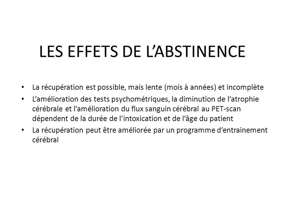 LES EFFETS DE LABSTINENCE La récupération est possible, mais lente (mois à années) et incomplète Lamélioration des tests psychométriques, la diminutio