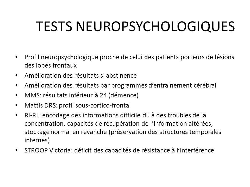 TESTS NEUROPSYCHOLOGIQUES Profil neuropsychologique proche de celui des patients porteurs de lésions des lobes frontaux Amélioration des résultats si