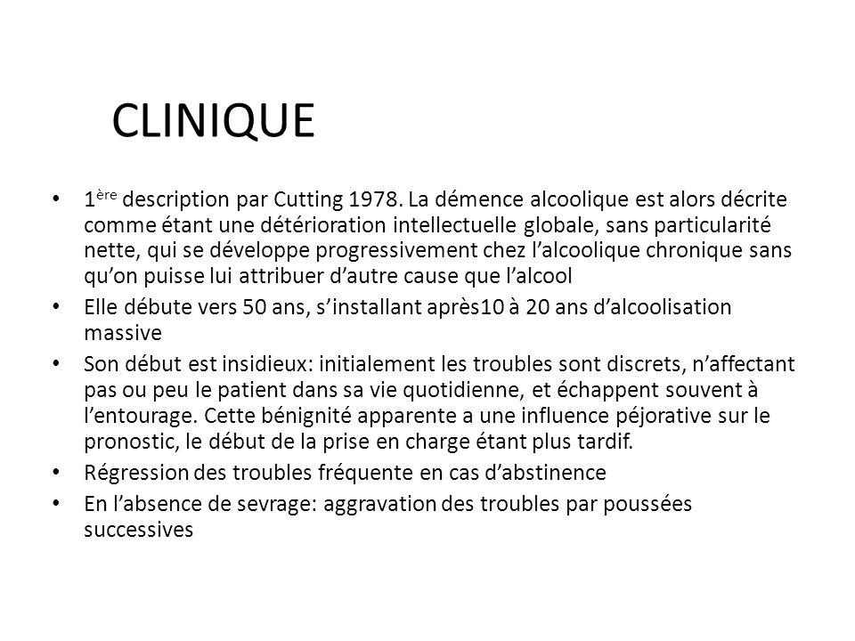 CLINIQUE 1 ère description par Cutting 1978. La démence alcoolique est alors décrite comme étant une détérioration intellectuelle globale, sans partic