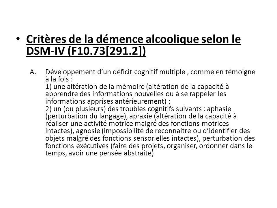 Critères de la démence alcoolique selon le DSM-IV (F10.73[291.2]) A.Développement dun déficit cognitif multiple, comme en témoigne à la fois : 1) une