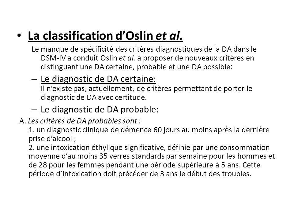 La classification dOslin et al. Le manque de spécificité des critères diagnostiques de la DA dans le DSM-IV a conduit Oslin et al. à proposer de nouve