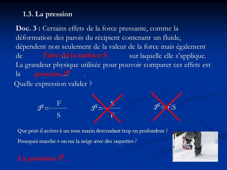1.3. La pression Doc. 3 : Certains effets de la force pressante, comme la déformation des parois du récipient contenant un fluide, dépendent non seule