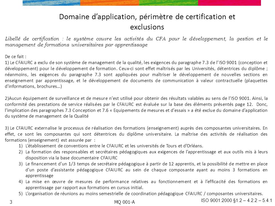 ISO 9001:2000 §1.2 – 4.2.2 – 5.4.1 Domaine dapplication, périmètre de certification et exclusions 3 Libellé de certification : le système couvre les a