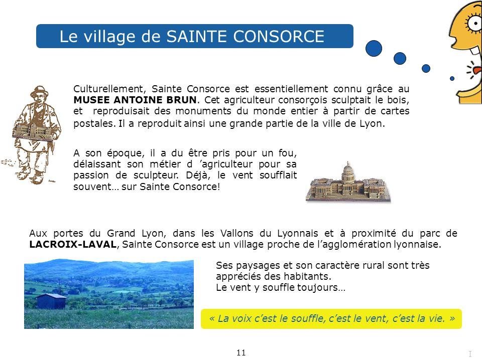 Le village de SAINTE CONSORCE Culturellement, Sainte Consorce est essentiellement connu grâce au MUSEE ANTOINE BRUN. Cet agriculteur consorçois sculpt