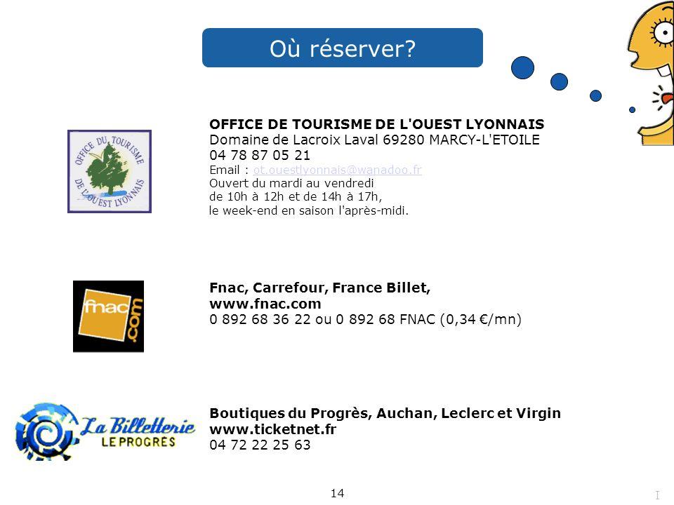 Où réserver? OFFICE DE TOURISME DE L'OUEST LYONNAIS Domaine de Lacroix Laval 69280 MARCY-L'ETOILE 04 78 87 05 21 Email : ot.ouestlyonnais@wanadoo.fr O