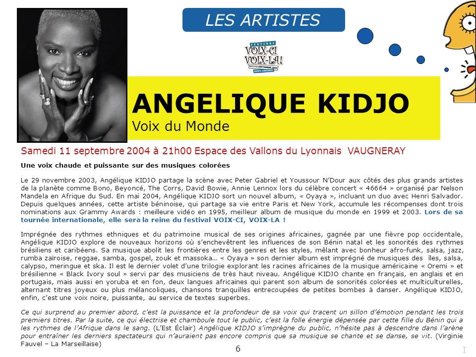Samedi 11 septembre 2004 à 21h00 Espace des Vallons du Lyonnais VAUGNERAY ANGELIQUE KIDJO Voix du Monde LES ARTISTES Une voix chaude et puissante sur