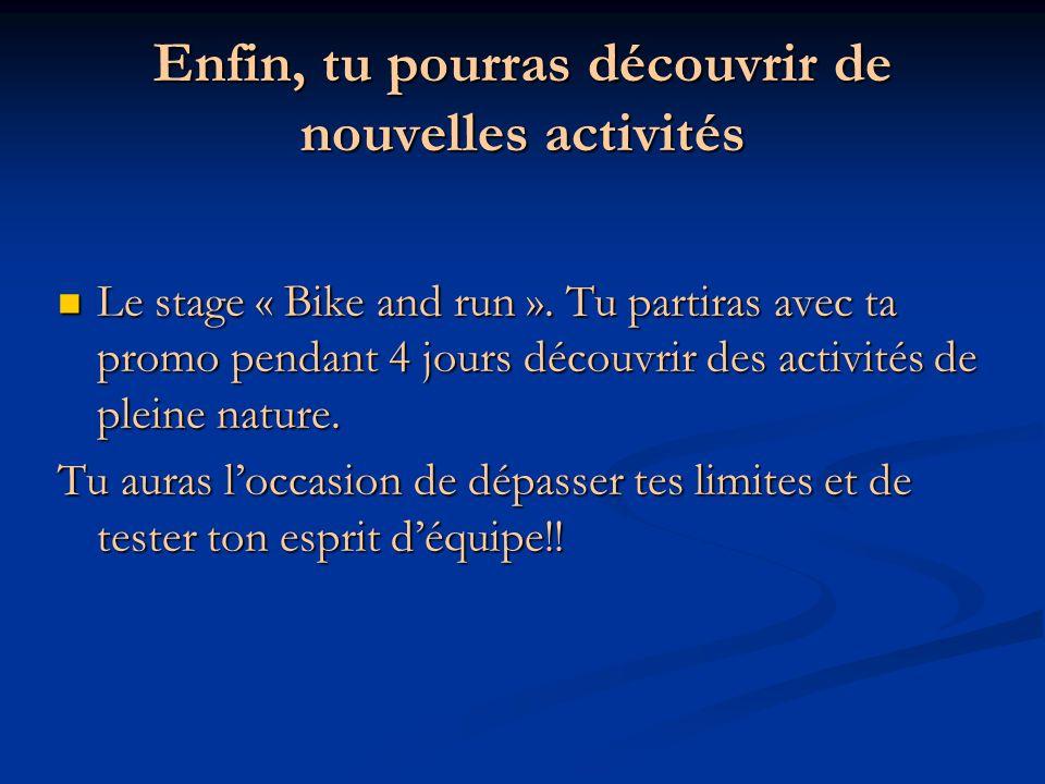 Enfin, tu pourras découvrir de nouvelles activités Le stage « Bike and run ». Tu partiras avec ta promo pendant 4 jours découvrir des activités de ple