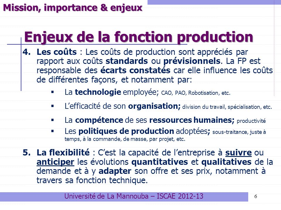 Enjeux de la fonction production 6 Mission, importance & enjeux 4.Les coûts : Les coûts de production sont appréciés par rapport aux coûts standards o