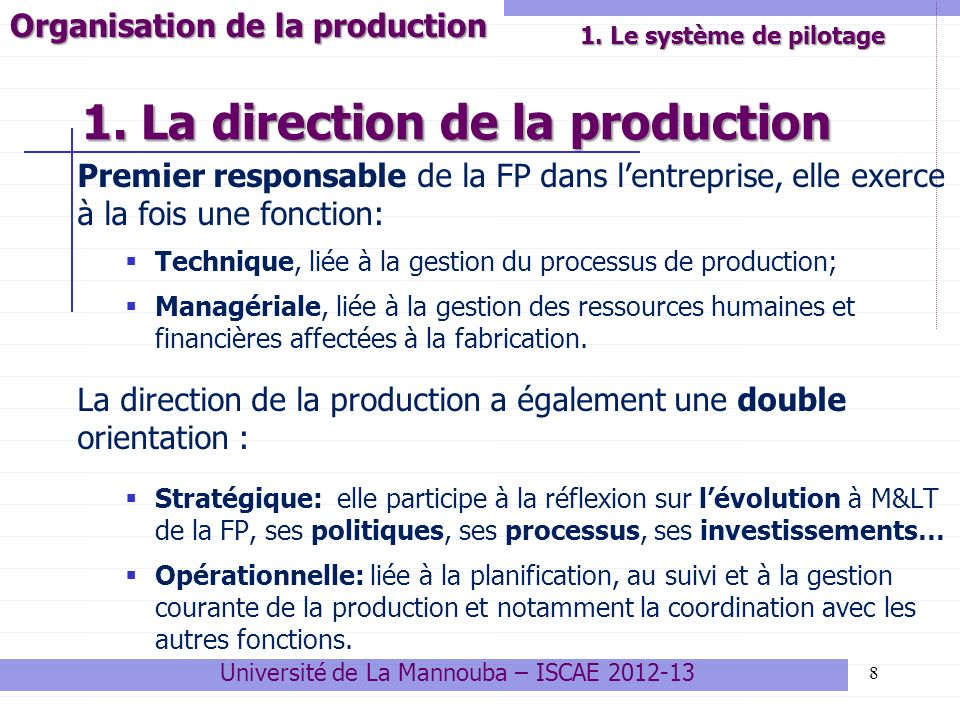 1. La direction de la production Premier responsable de la FP dans lentreprise, elle exerce à la fois une fonction: Technique, liée à la gestion du pr