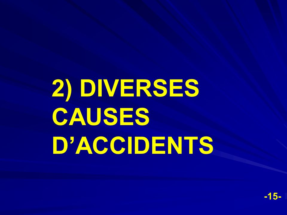 -15- 2) DIVERSES CAUSES DACCIDENTS