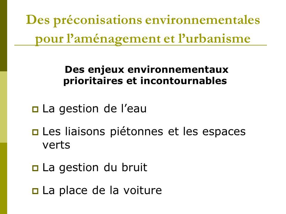 Des préconisations environnementales pour laménagement et lurbanisme Des enjeux environnementaux prioritaires et incontournables La gestion de leau Le