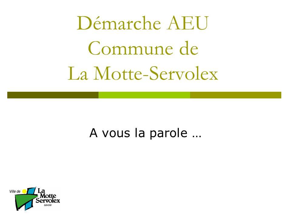 Démarche AEU Commune de La Motte-Servolex A vous la parole …