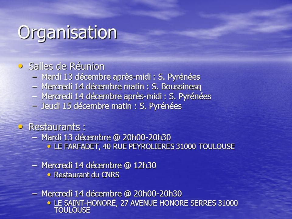 Organisation Salles de Réunion Salles de Réunion –Mardi 13 décembre après-midi : S. Pyrénées –Mercredi 14 décembre matin : S. Boussinesq –Mercredi 14
