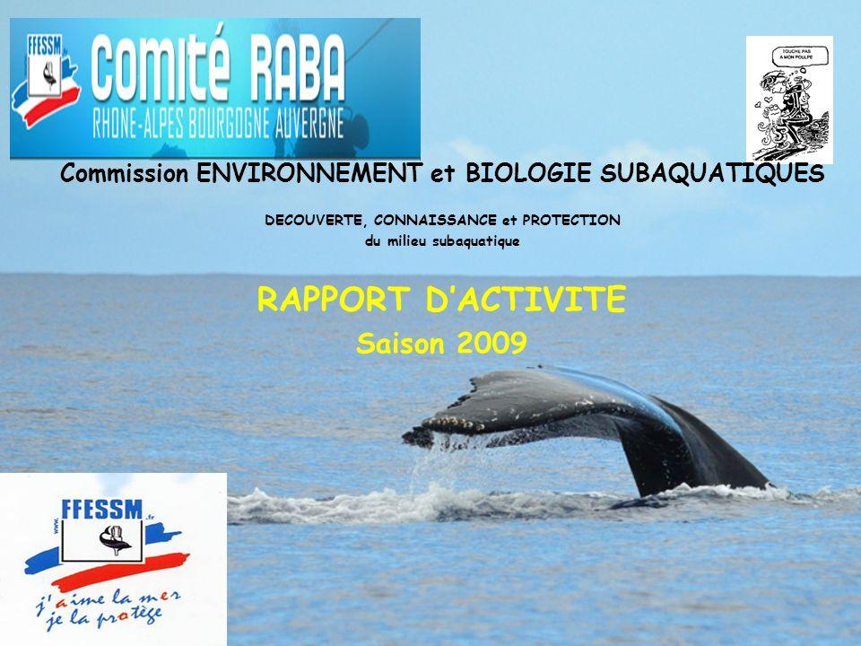 Commission ENVIRONNEMENT et BIOLOGIE SUBAQUATIQUES DECOUVERTE, CONNAISSANCE et PROTECTION du milieu subaquatique RAPPORT DACTIVITE Saison 2009