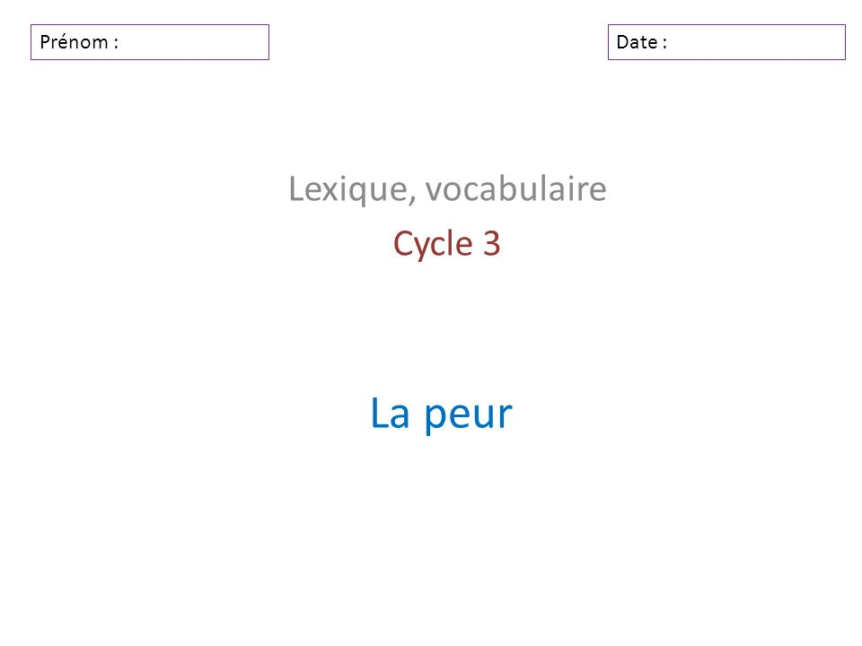 La peur Lexique, vocabulaire Cycle 3 Prénom :Date :