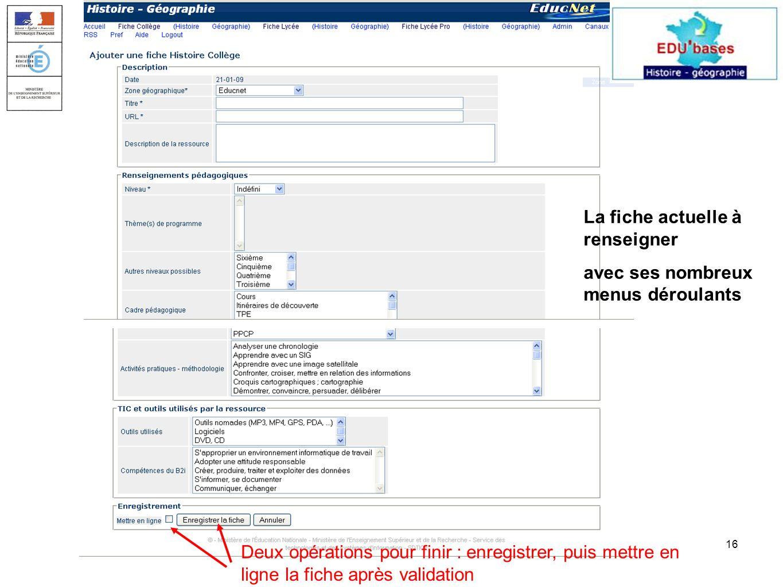 La Rochelle, 2 et 3 février 200916 La fiche actuelle à renseigner avec ses nombreux menus déroulants Deux opérations pour finir : enregistrer, puis mettre en ligne la fiche après validation