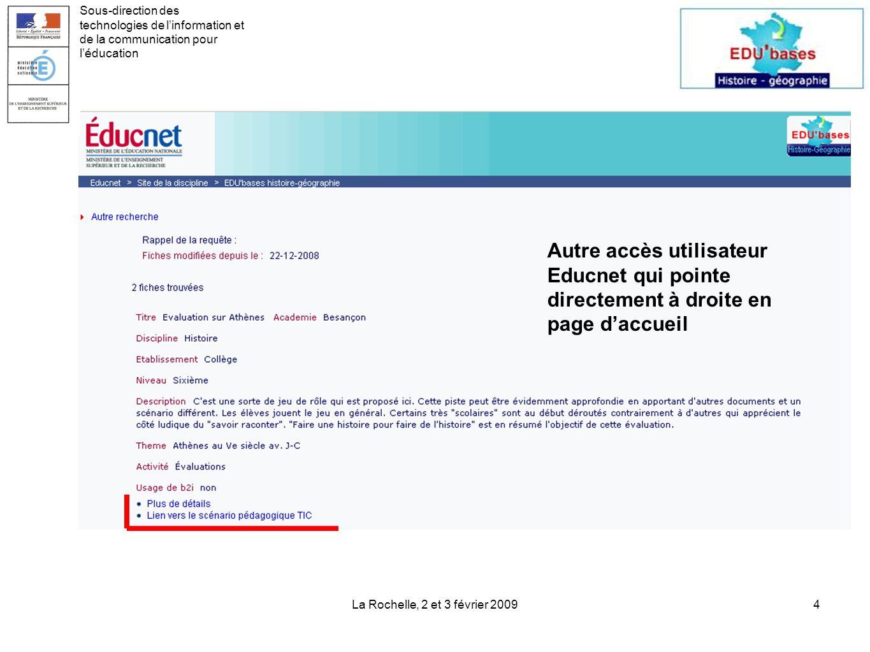 La Rochelle, 2 et 3 février 20094 Sous-direction des technologies de linformation et de la communication pour léducation Autre accès utilisateur Educnet qui pointe directement à droite en page daccueil