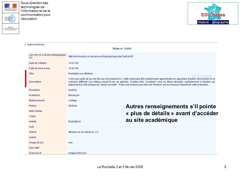 La Rochelle, 2 et 3 février 20095 Sous-direction des technologies de linformation et de la communication pour léducation Autres renseignements sil pointe « plus de détails » avant daccéder au site académique