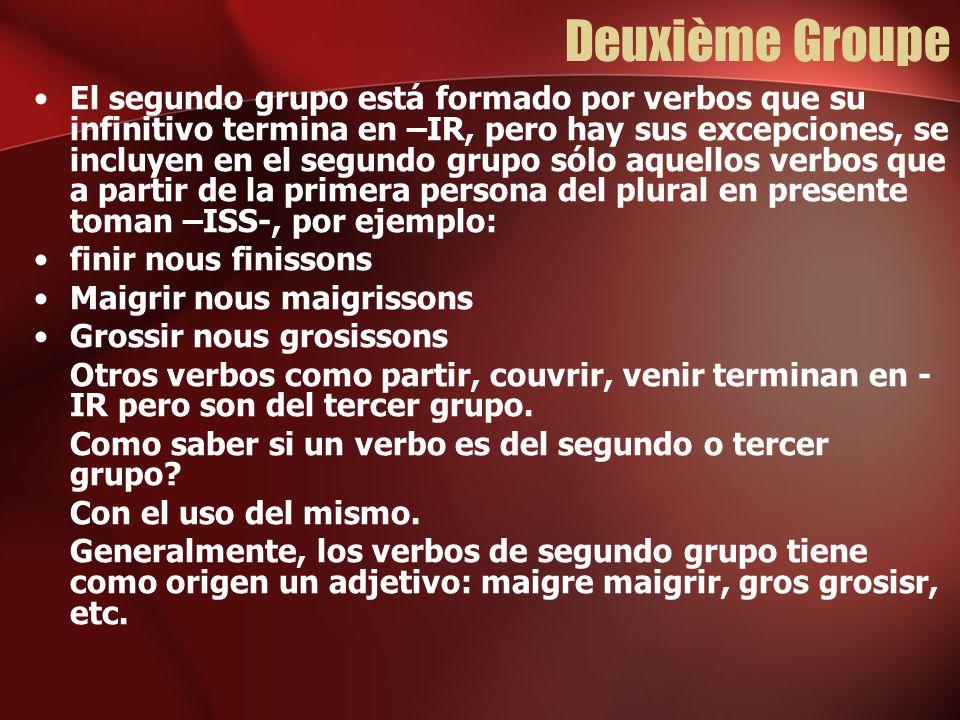 Deuxième Groupe El segundo grupo está formado por verbos que su infinitivo termina en –IR, pero hay sus excepciones, se incluyen en el segundo grupo s