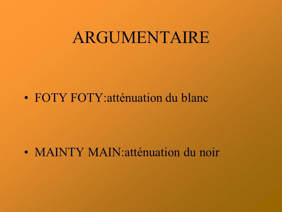 ARGUMENTAIRE FOTY FOTY:atténuation du blanc MAINTY MAIN:atténuation du noir