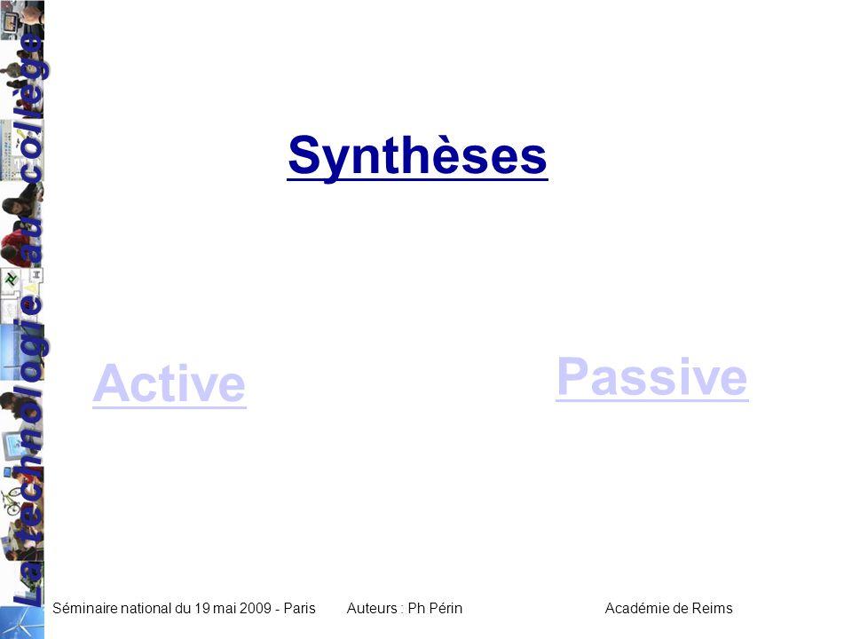 La technologie au collège Séminaire national du 19 mai 2009 - ParisAuteurs : Ph Périn Académie de Reims Synthèses Active Passive