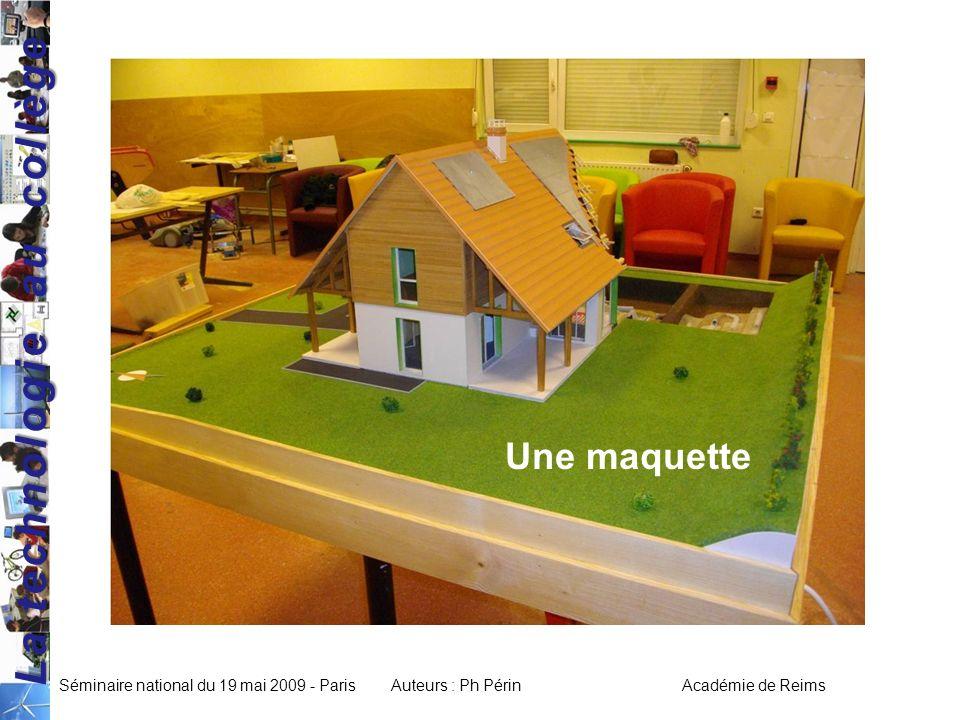 La technologie au collège Séminaire national du 19 mai 2009 - ParisAuteurs : Ph Périn Académie de Reims Une maquette
