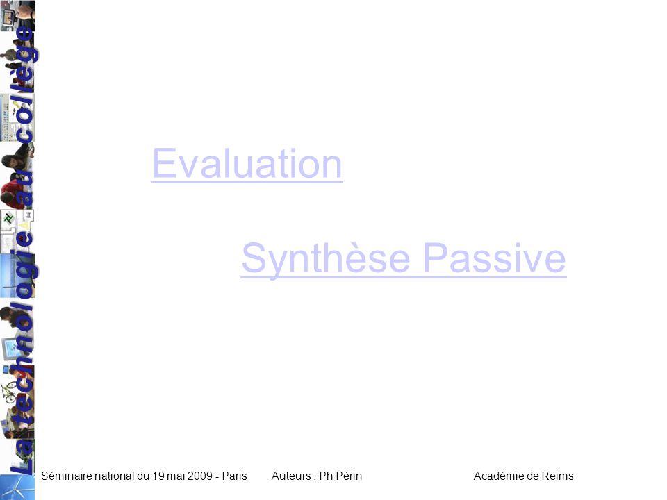 La technologie au collège Séminaire national du 19 mai 2009 - ParisAuteurs : Ph Périn Académie de Reims Evaluation Synthèse Passive