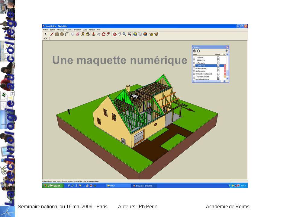 La technologie au collège Séminaire national du 19 mai 2009 - ParisAuteurs : Ph Périn Académie de Reims Une maquette numérique