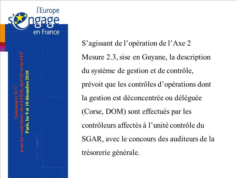 Sagissant de lopération de lAxe 2 Mesure 2.3, sise en Guyane, la description du système de gestion et de contrôle, prévoit que les contrôles dopératio