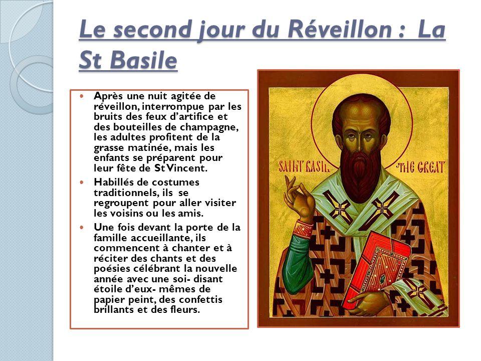 Le second jour du Réveillon : La St Basile Après une nuit agitée de réveillon, interrompue par les bruits des feux dartifice et des bouteilles de cham