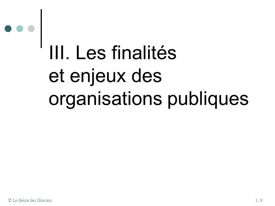 © Le Génie des Glaciers1/8 III.Les finalités et enjeux des organisations publiques