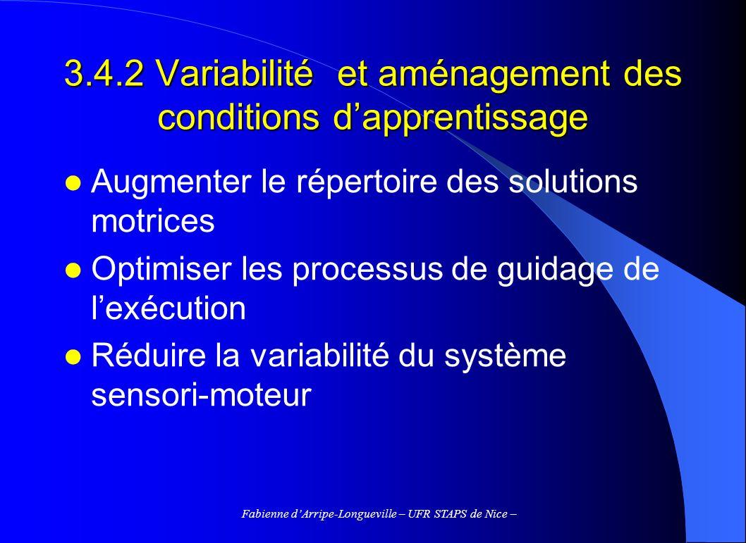 Fabienne dArripe-Longueville – UFR STAPS de Nice – 3.4.2 Variabilité et aménagement des conditions dapprentissage Augmenter le répertoire des solution