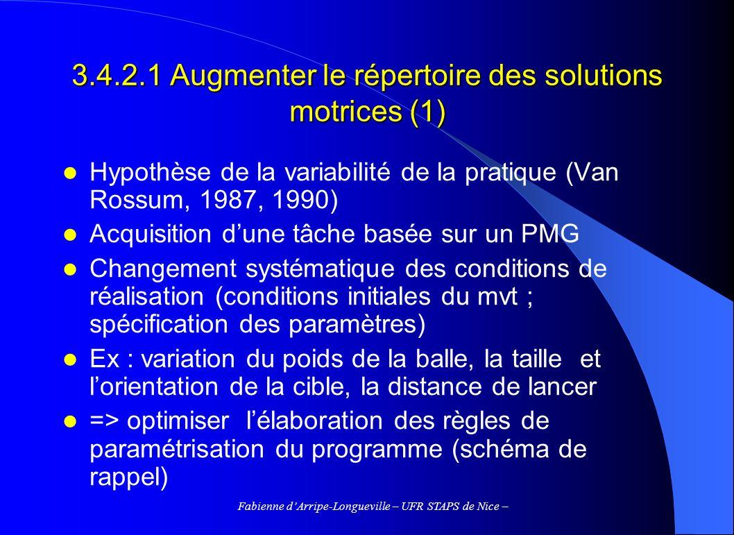 Fabienne dArripe-Longueville – UFR STAPS de Nice – 3.4.2.1 Augmenter le répertoire des solutions motrices (1) Hypothèse de la variabilité de la pratiq