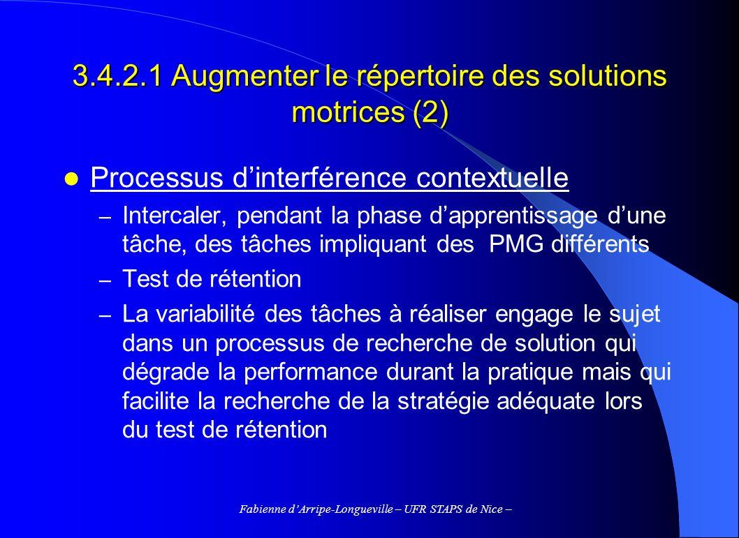 Fabienne dArripe-Longueville – UFR STAPS de Nice – 3.4.2.1 Augmenter le répertoire des solutions motrices (2) Processus dinterférence contextuelle – I