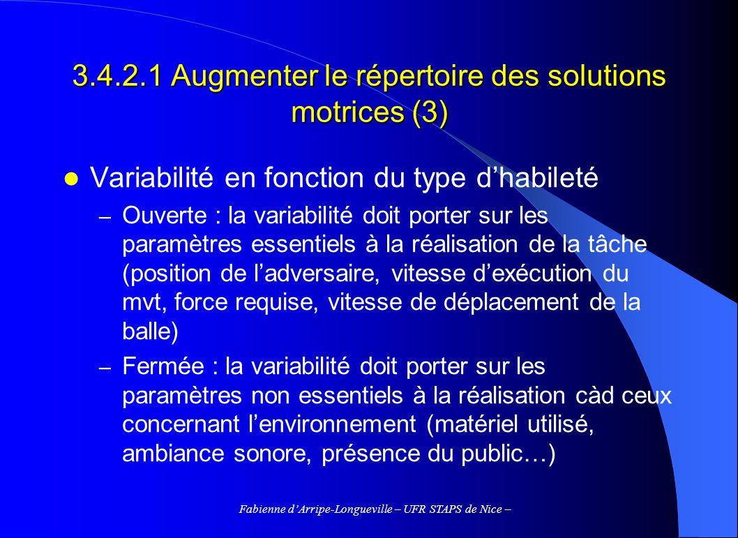 Fabienne dArripe-Longueville – UFR STAPS de Nice – 3.4.2.1 Augmenter le répertoire des solutions motrices (3) Variabilité en fonction du type dhabilet