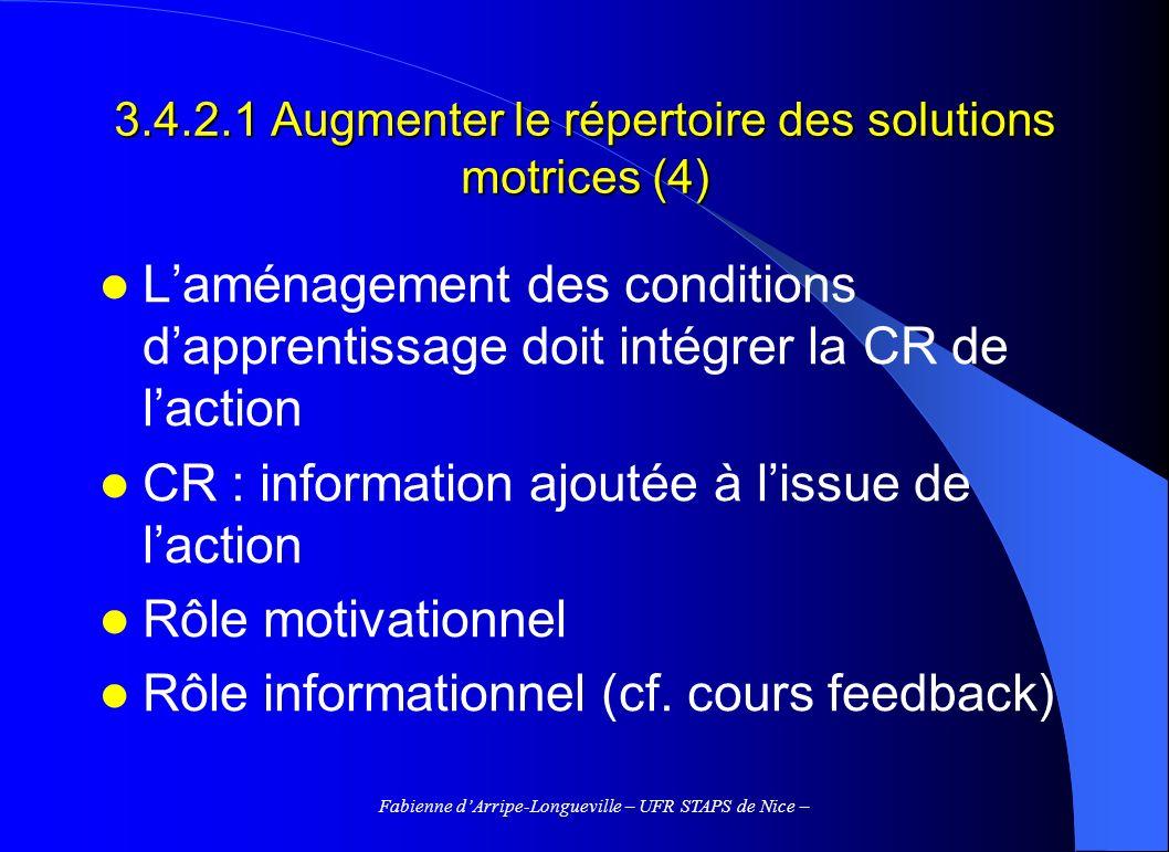 Fabienne dArripe-Longueville – UFR STAPS de Nice – 3.4.2.1 Augmenter le répertoire des solutions motrices (4) Laménagement des conditions dapprentissa