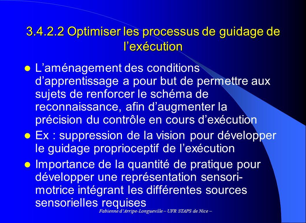 Fabienne dArripe-Longueville – UFR STAPS de Nice – 3.4.2.2 Optimiser les processus de guidage de lexécution Laménagement des conditions dapprentissage