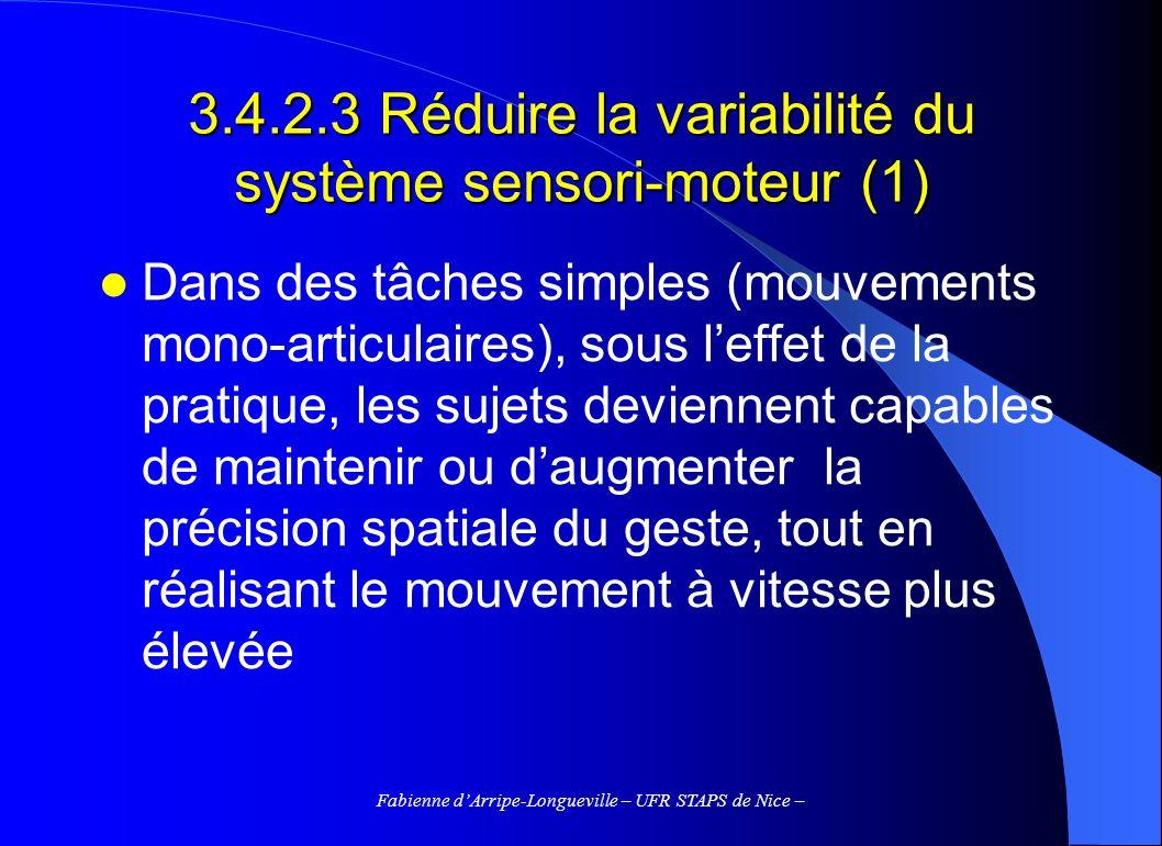 Fabienne dArripe-Longueville – UFR STAPS de Nice – 3.4.2.3 Réduire la variabilité du système sensori-moteur (1) Dans des tâches simples (mouvements mo