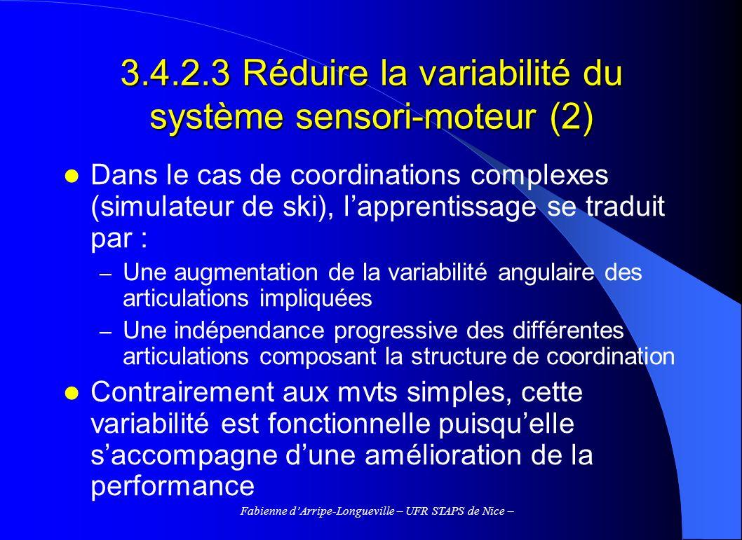Fabienne dArripe-Longueville – UFR STAPS de Nice – 3.4.2.3 Réduire la variabilité du système sensori-moteur (2) Dans le cas de coordinations complexes