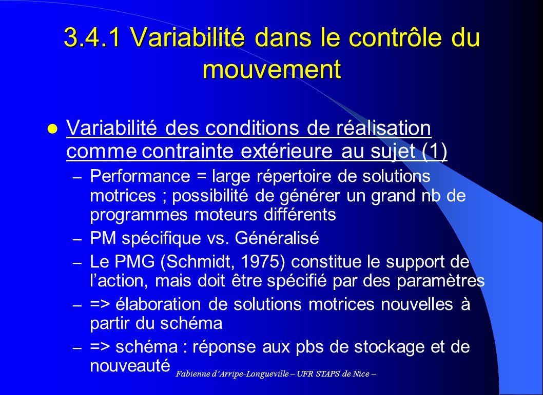Fabienne dArripe-Longueville – UFR STAPS de Nice – 3.4.2.3 Réduire la variabilité du système sensori-moteur (1) Dans des tâches simples (mouvements mono-articulaires), sous leffet de la pratique, les sujets deviennent capables de maintenir ou daugmenter la précision spatiale du geste, tout en réalisant le mouvement à vitesse plus élevée