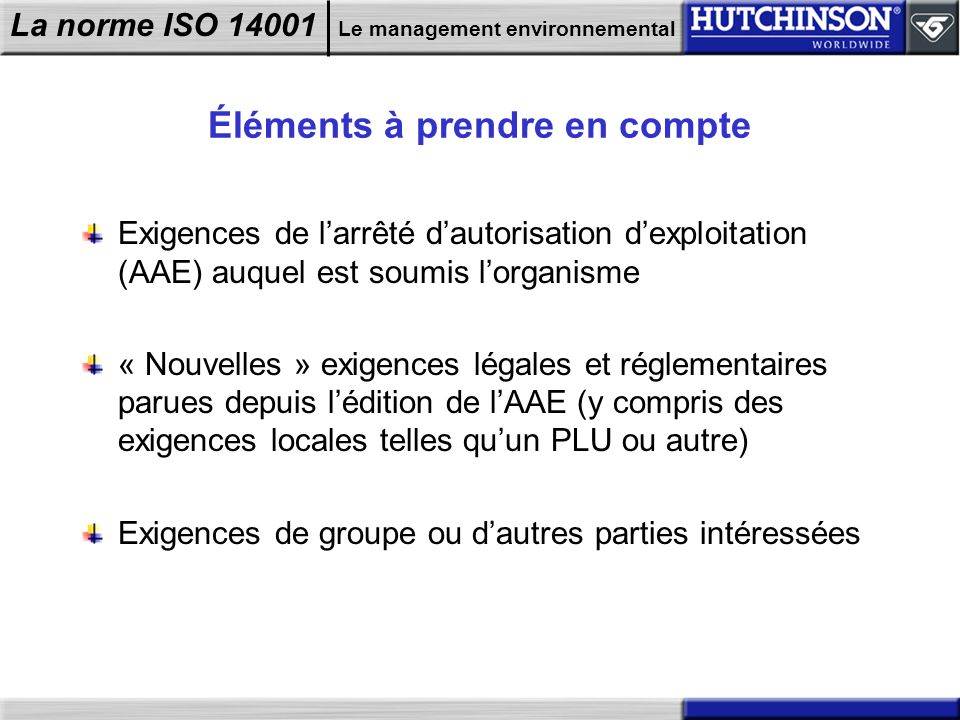 La norme ISO 14001 Le management environnemental Éléments à prendre en compte Exigences de larrêté dautorisation dexploitation (AAE) auquel est soumis